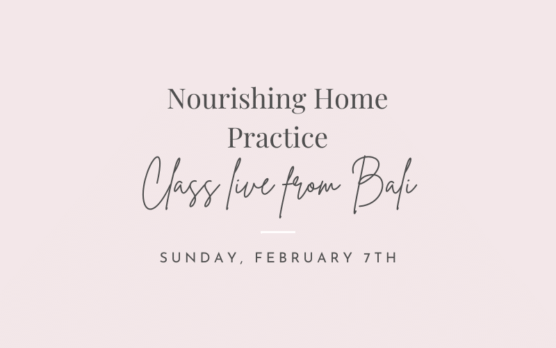 Nourishing home practice - class live from bali